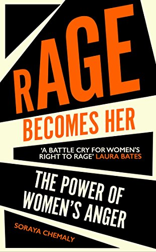 Rage Becomes Her By Soraya Chemaly