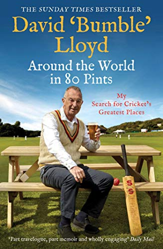 Around the World in 80 Pints: My Search for Cricket's Greatest Places By David Lloyd