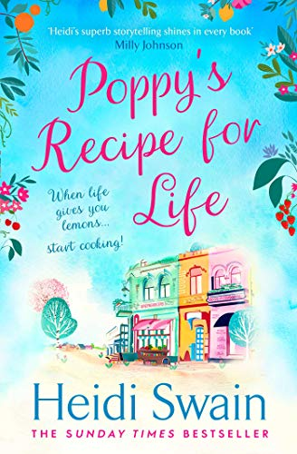 Poppy's Recipe for Life: Treat yourself to the gloriously uplifting new book from the Sunday Times bestselling author! By Heidi Swain