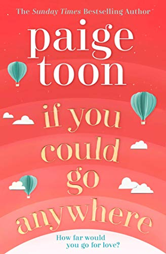 If You Could Go Anywhere: The perfect summer read for 2019, from the bestselling author By Paige Toon