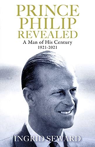 Prince Philip Revealed By Ingrid Seward