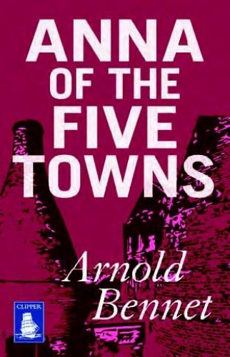 Anna of the Five Towns (Large Print Edition) By Arnold Bennett