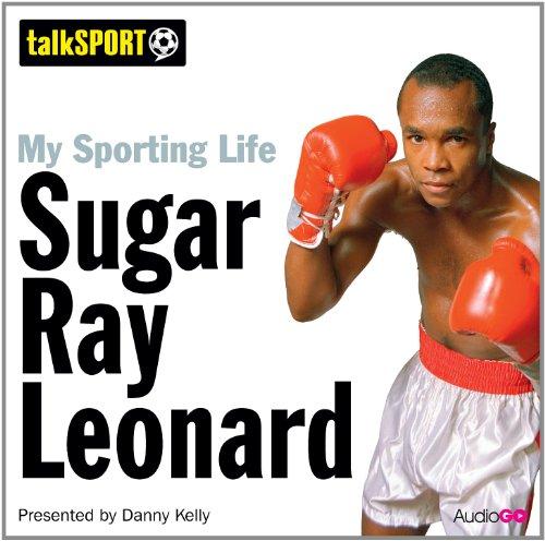 My Sporting Life: Sugar Ray Leonard By Danny Kelly