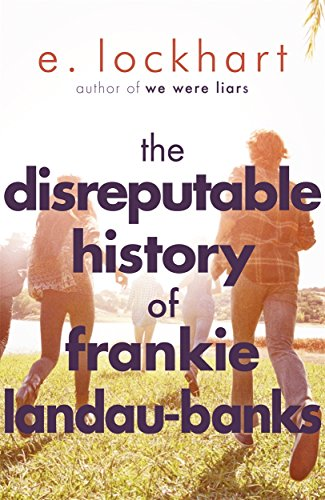 The Disreputable History of Frankie Landau-Banks: From the author of the unforgettable bestseller WE WERE LIARS By E. Lockhart