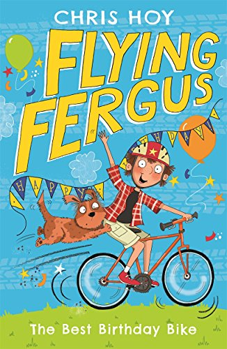 Flying Fergus 1: The Best Birthday Bike by Chris Hoy