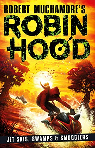 Robin Hood 3: Jet Skis, Swamps & Smugglers By Robert Muchamore