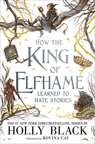 How the King of Elfhame Learned to Hate Stories (The Folk of the Air series) Perfect gift for fans of Fantasy Fiction By Holly Black