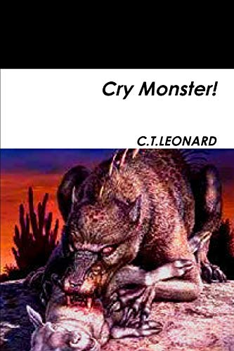 Cry Monster! By C.T. Leonard