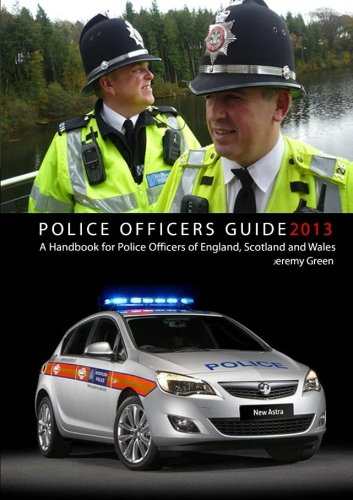 Police Officers Guide 2013: A Handbook for Police Officers of England Scotland and Wales by Jeremy Green