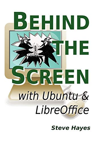 Behind the Screen with Ubuntu and LibreOffice By Steve Hayes