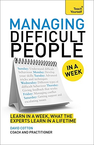 Managing Difficult People in a Week (Teach Yourself in a Week) By David Cotton