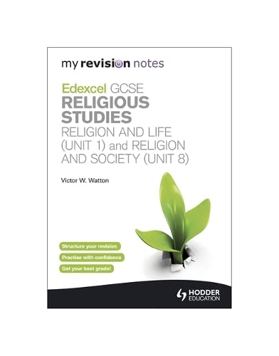 My Revision Notes: Edexcel GCSE Religious Studies Religion and Life (Unit 1) and Religion and Society (Unit 8) By Victor W. Watton