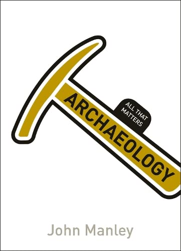 Archaeology: All That Matters By John Manley