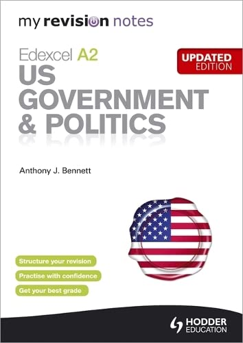My Revision Notes: Edexcel A2 US Government & Politics Updated Edition by Anthony J. Bennett