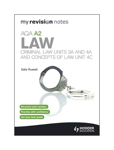 My Revision Notes: AQA A2 Law: Criminal Law Units 3A and 4A and Concepts of Law Unit 4C by Sally Russell