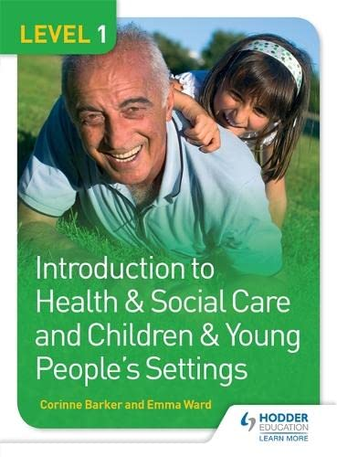 Level 1 Introduction to Health & Social Care and Children & Young People's Settings By Corinne Barker
