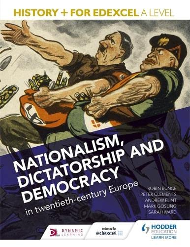 History+ for Edexcel A Level: Nationalism, dictatorship and democracy in twentieth-century Europe By Mark Gosling