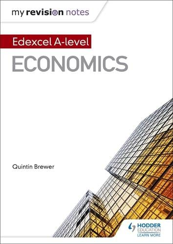 My Revision Notes: Edexcel A Level Economics By Quintin Brewer
