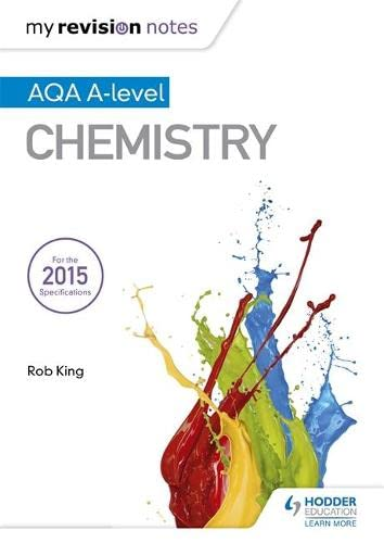 My Revision Notes: AQA A Level Chemistry By Rob King