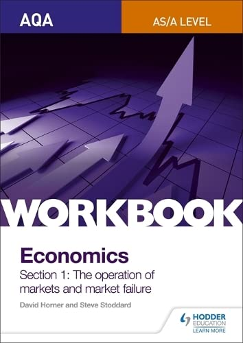 AQA AS/A-Level Economics Workbook Section 1: The operation of markets and market failure (Aqa Alevel/As Economics) By Steve Stoddard