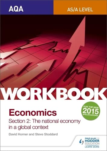 AQA AS/A-Level Economics Workbook Section 2: The national economy in a global context (Aqa Alevel/As Economics) By David Horner