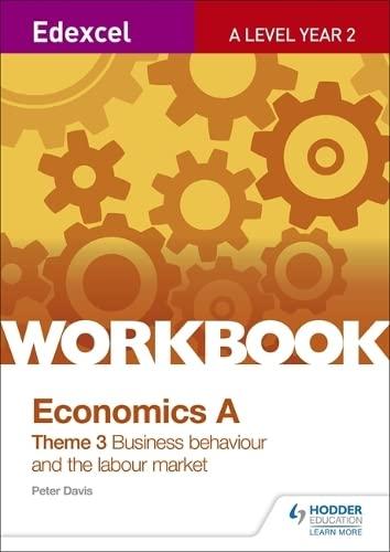 Edexcel A-Level Economics Theme 3 Workbook: Business behaviour and the labour market By Peter Davis