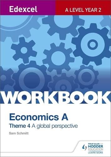 Edexcel A Level Economics Theme 4 Workbook: A global perspective By Sam Schmitt