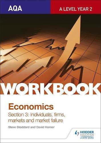 AQA A-Level Economics Workbook Section 3: Individuals, firms, markets and market failure By Steve Stoddard