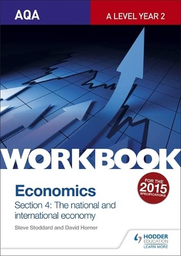 AQA A-Level Economics Workbook Section 4: The National and International Economy By Steve Stoddard