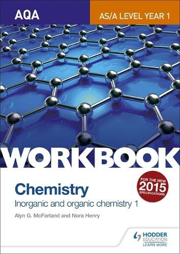 AQA AS/A Level Year 1 Chemistry Workbook: Inorganic and organic chemistry 1 By Alyn G. McFarland