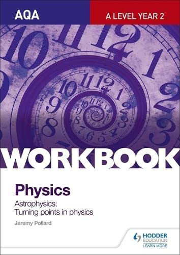 AQA A-Level Year 2 Physics Workbook: Astrophysics; Turning points in physics By Jeremy Pollard