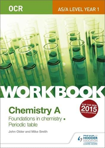 OCR AS/A Level Year 1 Chemistry A Workbook: Foundations in chemistry; Periodic table (Ocr a Level/As Year 1) By Mike Smith