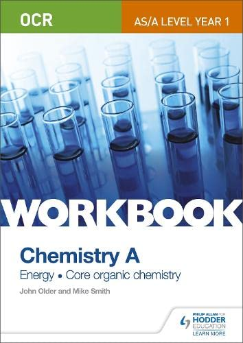 OCR AS/A Level Year 1 Chemistry A Workbook: Energy; Core Organic Chemistry: Energy; Core Organic Chemistry by Mike Smith