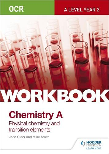 OCR A-Level Year 2 Chemistry A Workbook: Physical chemistry and transition elements By Mike Smith