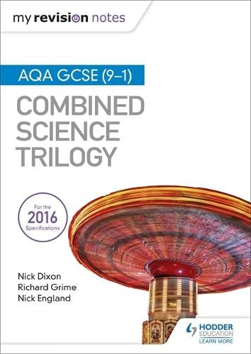 My Revision Notes: AQA GCSE (9-1) Combined Science Trilogy By Nick Dixon