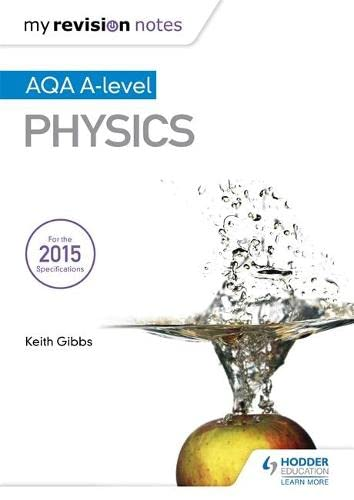 My Revision Notes: AQA A-level Physics By Keith Gibbs