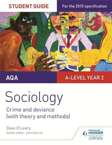 AQA A-level Sociology Student Guide 3: Crime and deviance (with theory and methods) (Aqa Sociology Student Guide 3) By Dave O'Leary