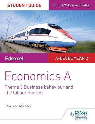 Edexcel Economics A Student Guide: Theme 3 Business behaviour and the labour market By Marwan Mikdadi