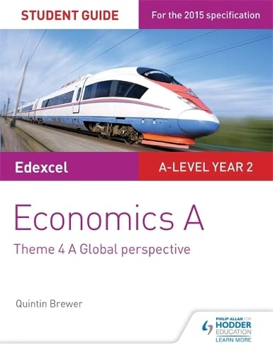 Edexcel Economics A Student Guide: Theme 4 A global perspective (Edexcel Student Guide) By Quintin Brewer