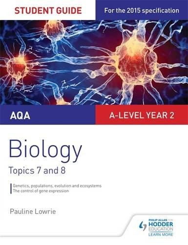 AQA AS/A-level Year 2 Biology Student Guide: Topics 7 and 8 By Pauline Lowrie