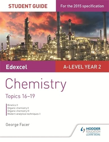 Edexcel A-level Year 2 Chemistry Student Guide: Topics 16-19 By George Facer