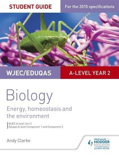 WJEC/Eduqas A-level Year 2 Biology Student Guide: Energy, homeostasis and the environment By Andy Clarke