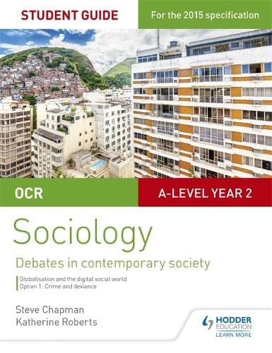 OCR A Level Sociology Student Guide 3: Debates: Globalisation and the digital social world; Crime and deviance By Steve Chapman