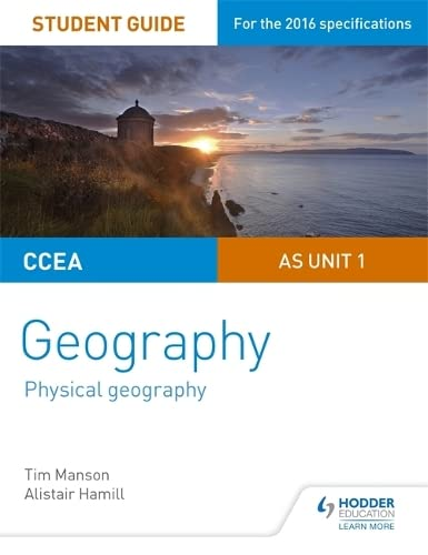 CCEA AS Unit 1 Geography Student Guide 1: Physical Geography By Tim Manson