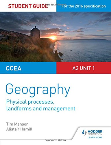 CCEA A2 Unit 1 Geography Student Guide 4: Physical Processes, Landforms and Management (Study Guides) By Tim Manson