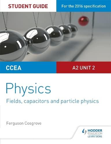 CCEA A2 Unit 2 Physics Student Guide: Fields, capacitors and particle physics (Ccea Student Guides) By Ferguson Cosgrove