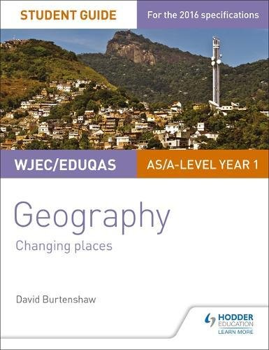 WJEC/Eduqas AS/A-level Geography Student Guide 1: Changing Places By David Burtenshaw