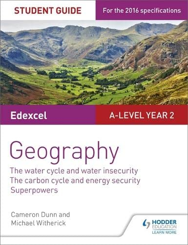 Edexcel A-level Year 2 Geography Student Guide 3: The Water Cycle and Water Insecurity; The Carbon Cycle and Energy Security; Superpowers By Cameron Dunn