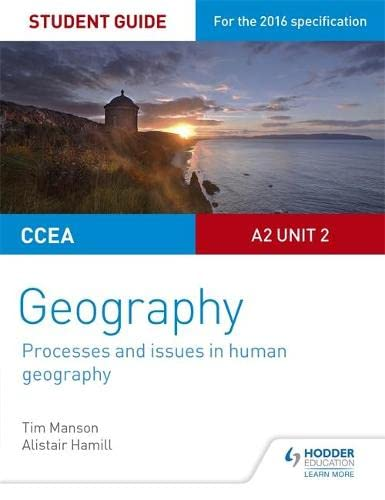 CCEA A2 Unit 2 Geography Student Guide 5: Processes and issues in human geography (Study Guides) By Tim Manson