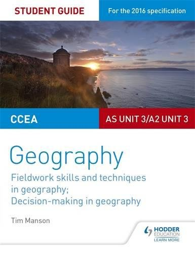 CCEA AS/A2 Unit 3 Geography Student Guide 3: Fieldwork skills; Decision-making By Tim Manson